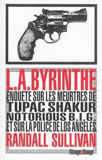 L.A.byrinthe : enquête sur les meurtres de Tupac Shakur et Notorious BIG, sur l'implication de Suge Knight, le patron de Death Row Records, et sur les origines d'un des plus gros scandales à avoir éclaboussé la police de Los Angeles