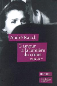 L'amour à la lumière du crime : 1936-2007
