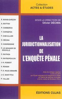 La juridictionnalisation de l'enquête pénale : actes du colloque organisé le 30 avril 2014