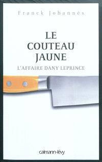 Le couteau jaune : l'affaire Dany Leprince