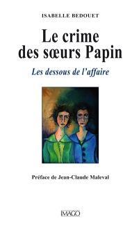 Le crime des soeurs Papin : les dessous de l'affaire