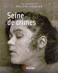 Seine de crimes : morts suspectes à Paris, 1871-1937