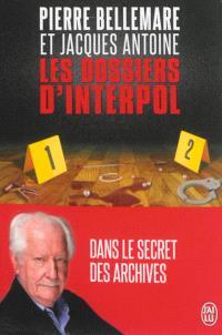 Les dossiers d'Interpol : dans le secret des archives