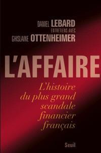 L'affaire : l'histoire du plus grand scandale financier français : entretiens avec Ghislaine Ottenheimer