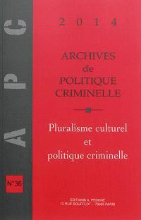 Archives de politique criminelle. n° 36, Pluralisme culturel et politique criminelle