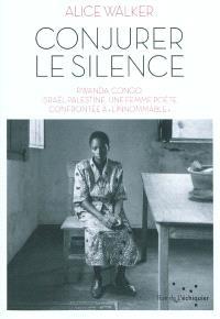 Conjurer le silence : Rwanda, Congo, Israël-Palestine : une femme poète confrontée à l'innommable