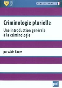 Criminologie plurielle : une introduction générale à la criminologie