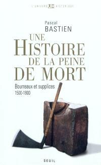 Histoire de la peine de mort : bourreaux et supplices : Paris, Londres, 1500-1800