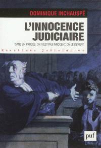 L'innocence judiciaire : dans un procès, on n'est pas innocent, on le devient