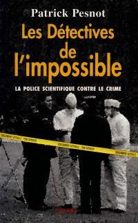 Les détectives de l'impossible : la science contre le crime