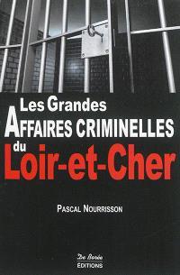 Les grandes affaires criminelles du Loir-et-Cher
