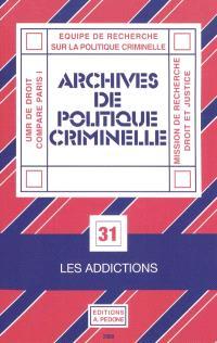 Archives de politique criminelle. n° 31, Les addictions