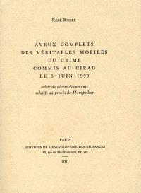 Aveux complets des véritables mobiles du crime commis au Cirad le 5 juin 1999; Suivi de divers documents relatifs au procès de Montpellier