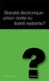 Bracelet électronique : prison dorée ou liberté restreinte ?