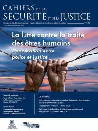 Cahiers de la sécurité et de la justice (Les). n° 29, La lutte contre la traite des êtres humains : coopération entre police et justice