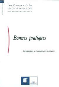 Cahiers de la sécurité intérieure (Les). n° 54, Bonnes pratiques : introduction au pragmatisme anglo-saxon