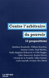 Contre l'arbitraire du pouvoir : 12 propositions