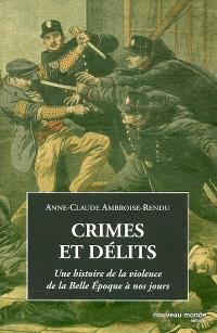 Crimes et délits : une histoire de la violence de la Belle Epoque à nos jours