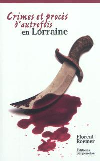 Crimes et procès d'autrefois en Lorraine