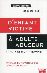 D' enfant victime à adulte abuseur : itinéraire d'un prisonnier