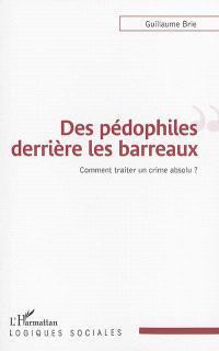 Des pédophiles derrière les barreaux : comment traiter un crime absolu ?
