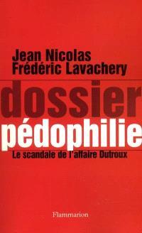 Dossier pédophilie : le scandale de l'affaire Dutroux