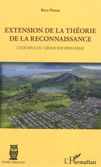 Extension de la théorie de la reconnaissance : l'exemple du génocide rwandais