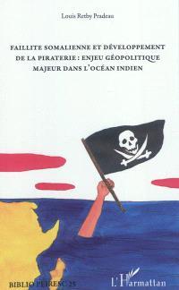 Faillite somalienne et développement de la piraterie : enjeu géopolitique majeur dans l'océan Indien