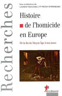 Histoire de l'homicide en Europe : de la fin du Moyen Age à nos jours