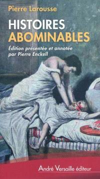 Histoires abominables : 48 affaires criminelles du XIXe siècle (1817-1887)