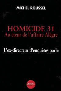 Homicide 31 : au coeur de l'affaire Alègre : l'ex-directeur d'enquêtes parle
