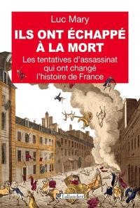 Ils ont échappé à la mort : les tentatives d'assassinat qui ont changé l'histoire de France