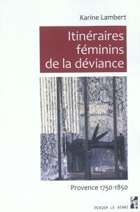 Itinéraires féminins de la déviance : Provence 1750-1850