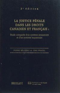Justice pénale dans les droits canadien et français : étude comparée d'un système accusatoire et d'un système inquisitoire
