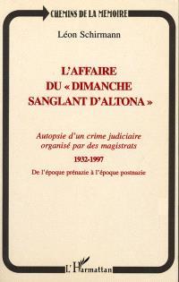 L'affaire du dimanche sanglant d'Altona, 1932-1997 : autopsie d'un crime judiciaire organisé par des magistrats : de l'époque prénazie à l'époque postnazie