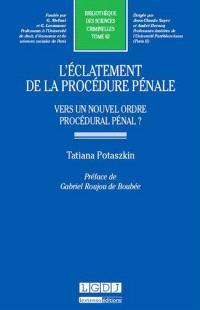 L'éclatement de la procédure pénale : vers un nouvel ordre procédural pénal ?