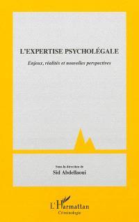 L'expertise psycholégale : enjeux, réalités et nouvelles perspectives