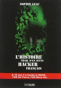 L'histoire vraie d'un jeune hacker français : à 16 ans, il a hacké la Nasa, l'US Air Force, l'US Navy, etc.