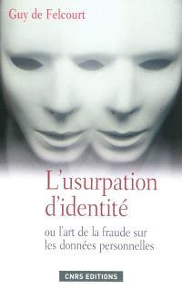 L'usurpation d'identité ou L'art de la fraude sur les données personnelles