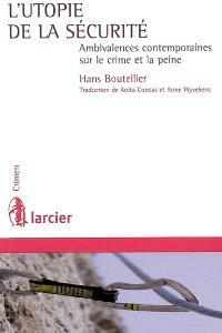 L'utopie de la sécurité : ambivalences contemporaines sur le crime et la peine