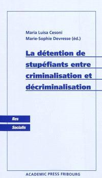 La détention de stupéfiants entre criminalisation et décriminalisation