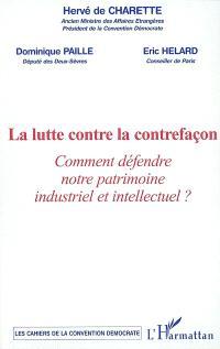 La lutte contre la contrefaçon : comment défendre notre patrimoine industriel et intellectuel ? : colloque du 27 janvier 2004
