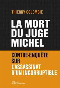 La mort du juge Michel : contre-enquête sur l'assassinat d'un incorruptible