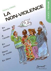 La non-violence : en famille, dans la rue, à l'école, en amour, dans la mode, dans les médias et en Dieu
