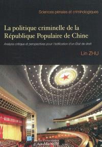 La politique criminelle de la République populaire de Chine : analyse critique et perspectives pour l'édification d'un Etat de droit