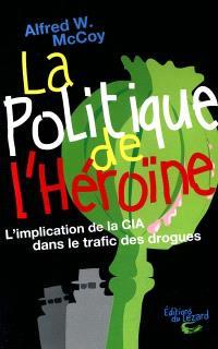 La politique de l'héroïne : l'implication de la CIA dans le trafic des drogues