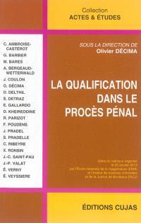 La qualification dans le procès pénal : actes du colloque