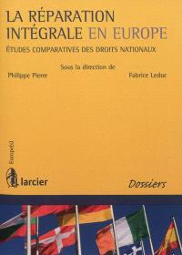 La réparation intégrale en Europe : études comparatives des droits nationaux