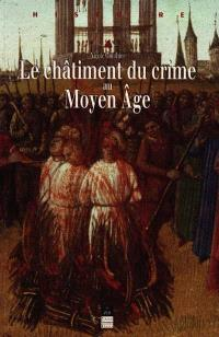 Le châtiment du crime au Moyen Age : XIIe-XVIe siècle