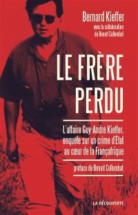 Le frère perdu : l'affaire Kieffer : un crime d'Etat au coeur de la Françafrique